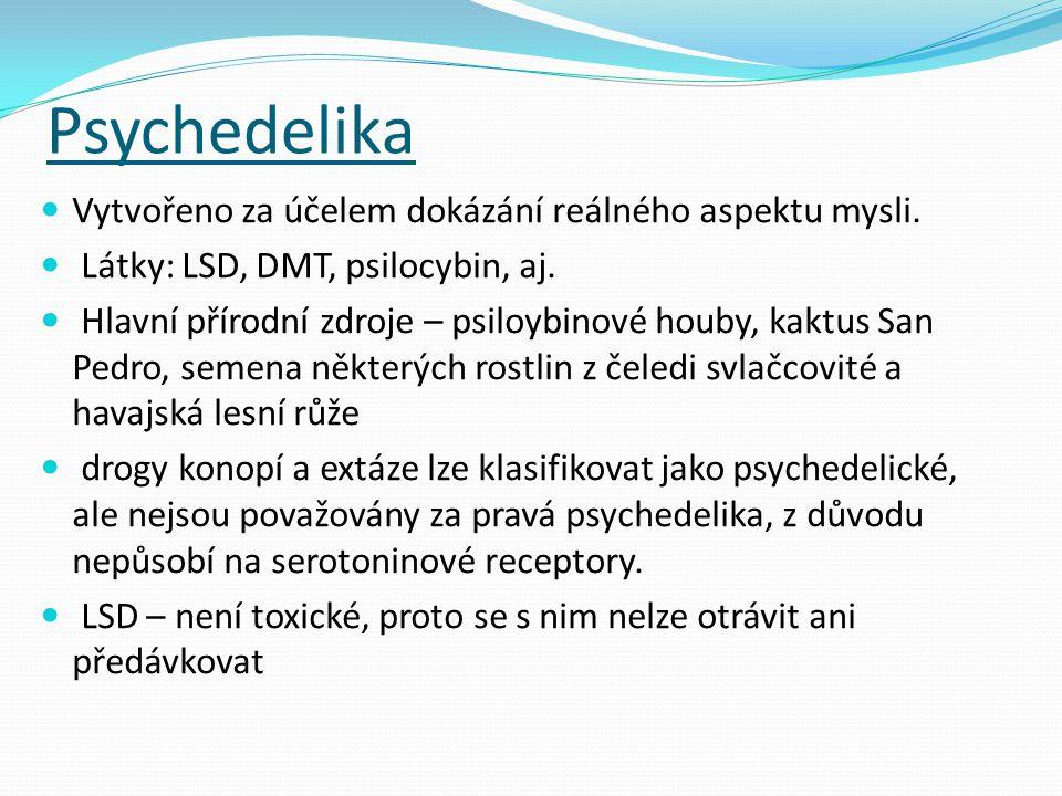 Psychedelika Vytvořeno za účelem dokázání reálného aspektu mysli. Látky: LSD, DMT, psilocybin, aj. Hlavní přírodní zdroje – psiloybinové houby, kaktus