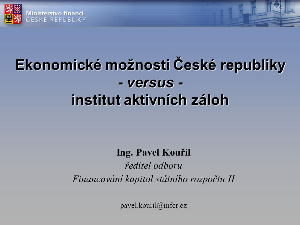 Ekonomické možnosti České republiky - versus - institut aktivních záloh Ing.
