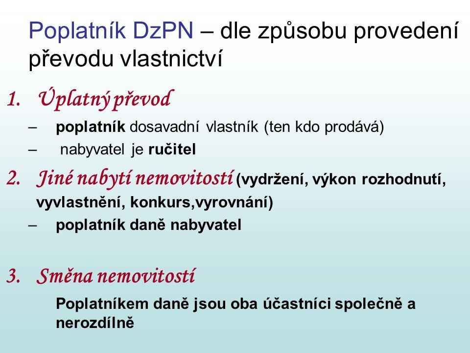 Poplatník DzPN – dle způsobu provedení převodu vlastnictví 1.Úplatný převod –poplatník dosavadní vlastník (ten kdo prodává) – nabyvatel je ručitel 2.J