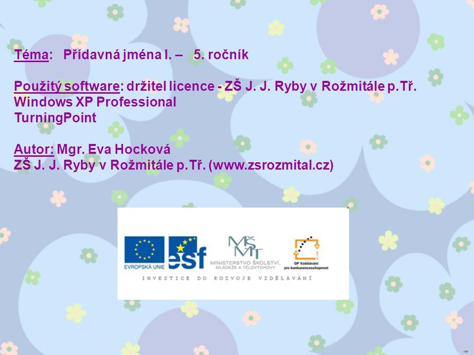 Téma: Přídavná jména I. – 5. ročník Použitý software: držitel licence - ZŠ J.