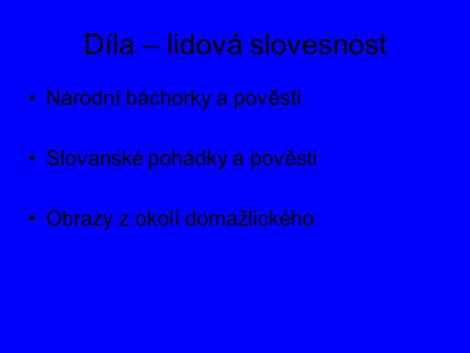 Díla – lidová slovesnost Národní báchorky a pověsti Slovanské pohádky a pověsti Obrazy z okolí domažlického