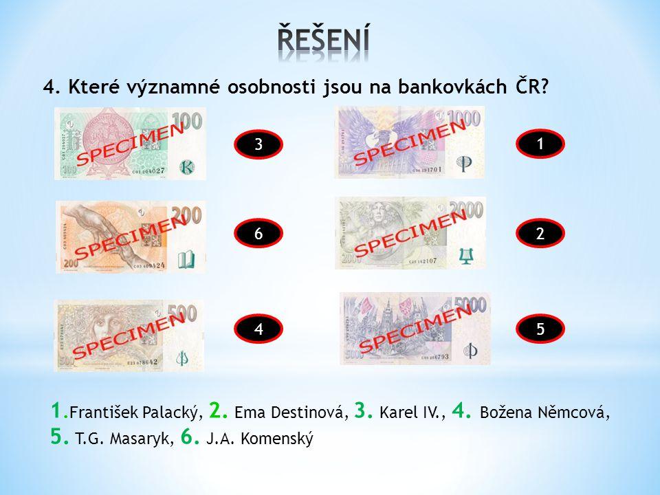 3 4. Které významné osobnosti jsou na bankovkách ČR.
