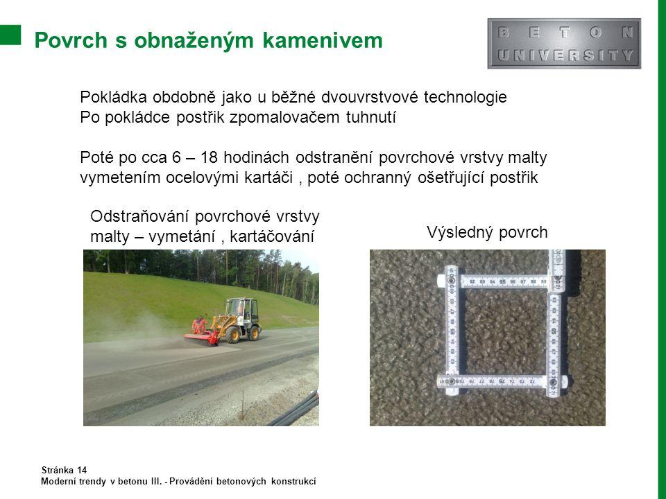 Povrch s obnaženým kamenivem Stránka 14 Moderní trendy v betonu III. - Provádění betonových konstrukcí Odstraňování povrchové vrstvy malty – vymetání,