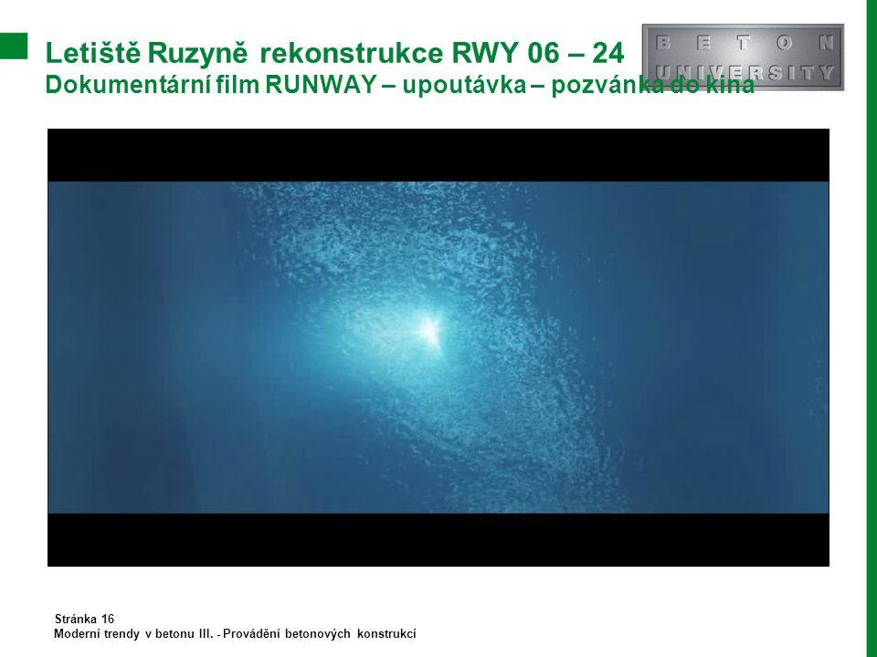 Letiště Ruzyně rekonstrukce RWY 06 – 24 Dokumentární film RUNWAY – upoutávka – pozvánka do kina Stránka 16 Moderní trendy v betonu III. - Provádění be