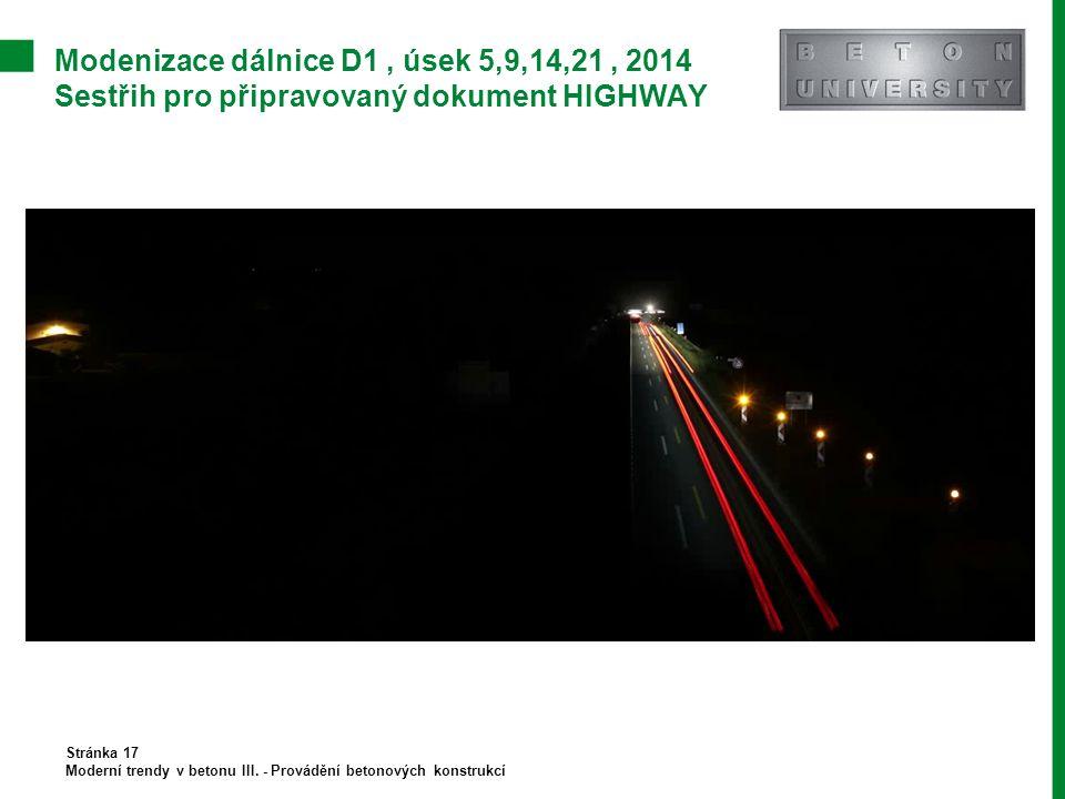 Modenizace dálnice D1, úsek 5,9,14,21, 2014 Sestřih pro připravovaný dokument HIGHWAY Stránka 17 Moderní trendy v betonu III. - Provádění betonových k