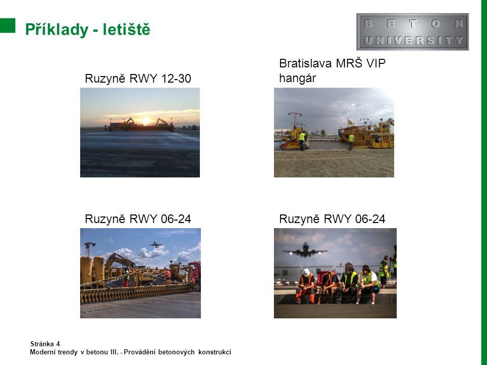 Příklady - letiště Stránka 4 Moderní trendy v betonu III. - Provádění betonových konstrukcí Ruzyně RWY 12-30 Bratislava MRŠ VIP hangár Ruzyně RWY 06-2