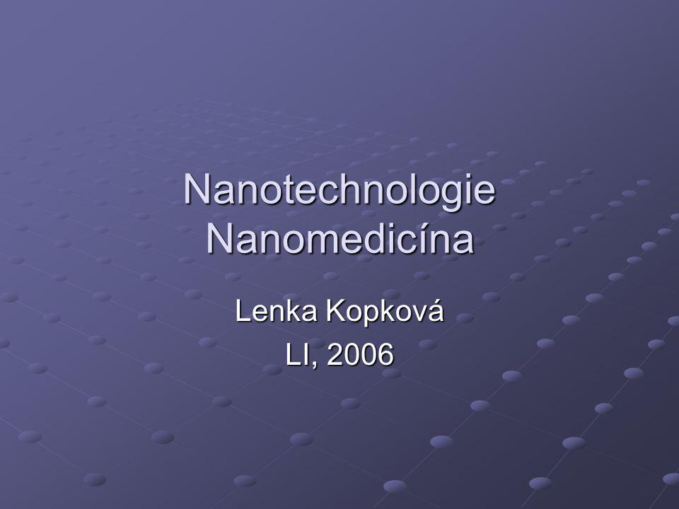 Nanotechnologie Nanomedicína Lenka Kopková LI, 2006