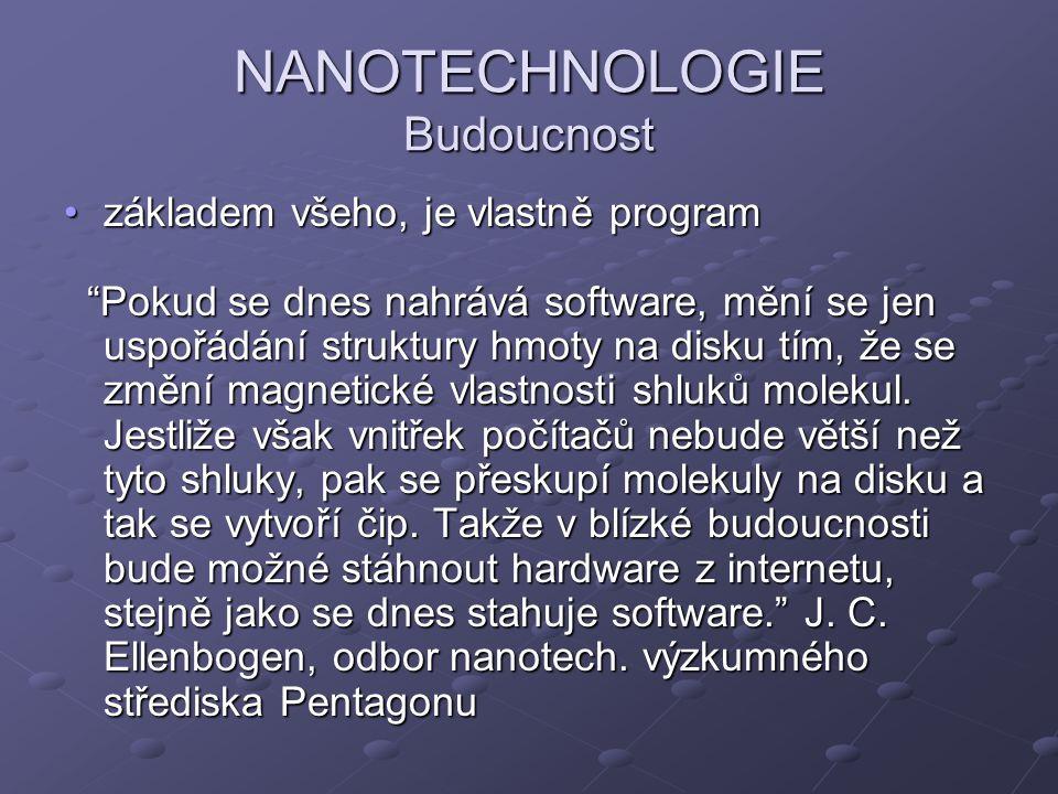 """NANOTECHNOLOGIE Budoucnost základem všeho, je vlastně programzákladem všeho, je vlastně program """"Pokud se dnes nahrává software, mění se jen uspořádán"""