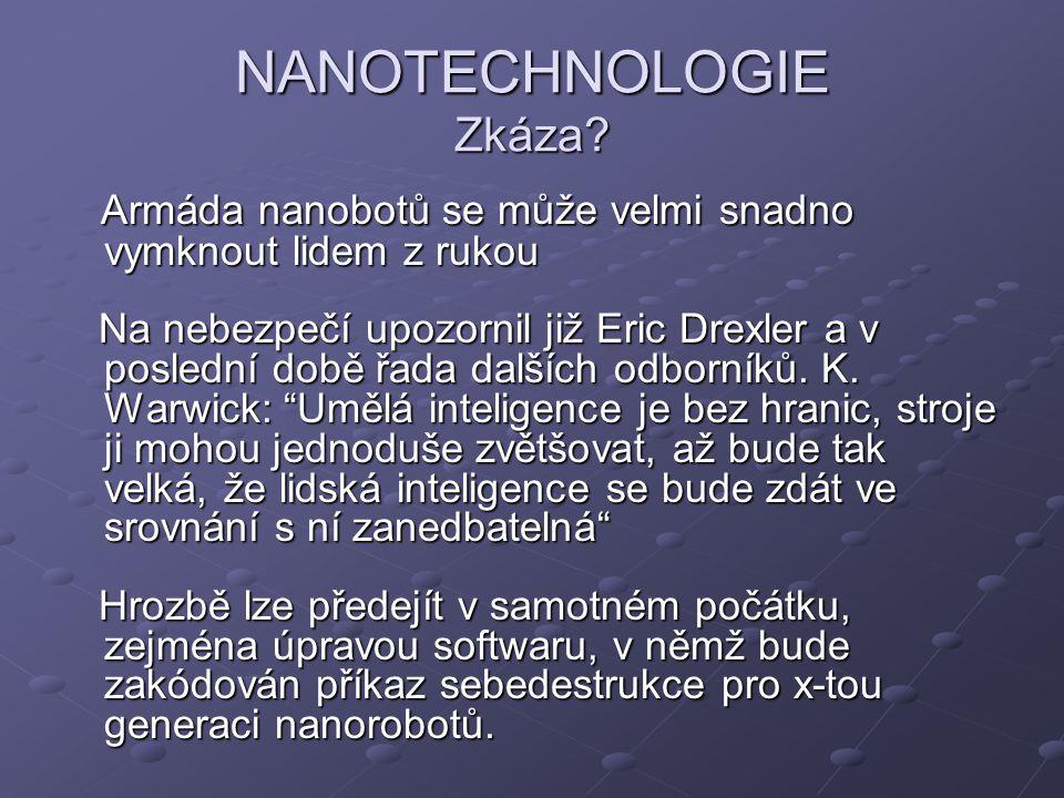 NANOTECHNOLOGIE Zkáza? Armáda nanobotů se může velmi snadno vymknout lidem z rukou Armáda nanobotů se může velmi snadno vymknout lidem z rukou Na nebe