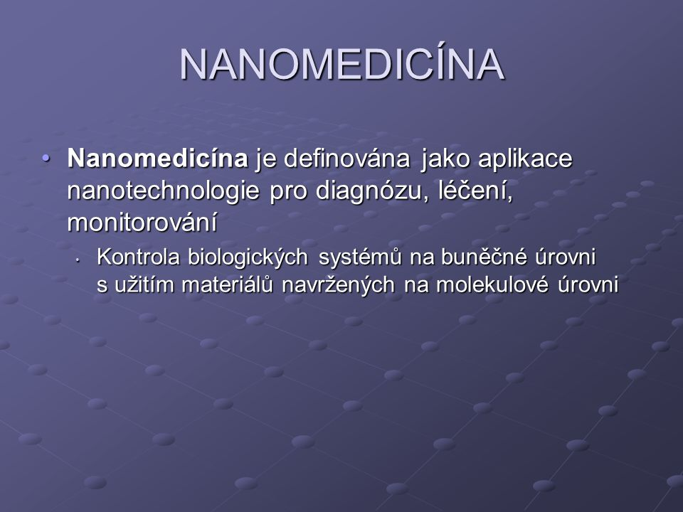 NANOMEDICÍNA Nanomedicína je definována jako aplikace nanotechnologie pro diagnózu, léčení, monitorováníNanomedicína je definována jako aplikace nanot