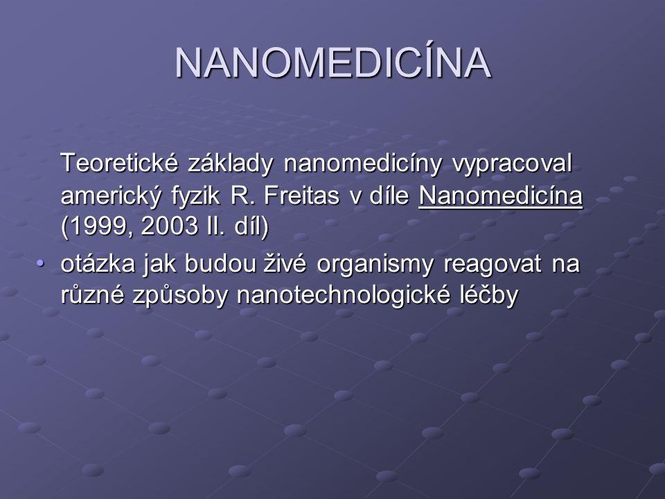NANOMEDICÍNA Teoretické základy nanomedicíny vypracoval americký fyzik R. Freitas v díle Nanomedicína (1999, 2003 II. díl) Teoretické základy nanomedi