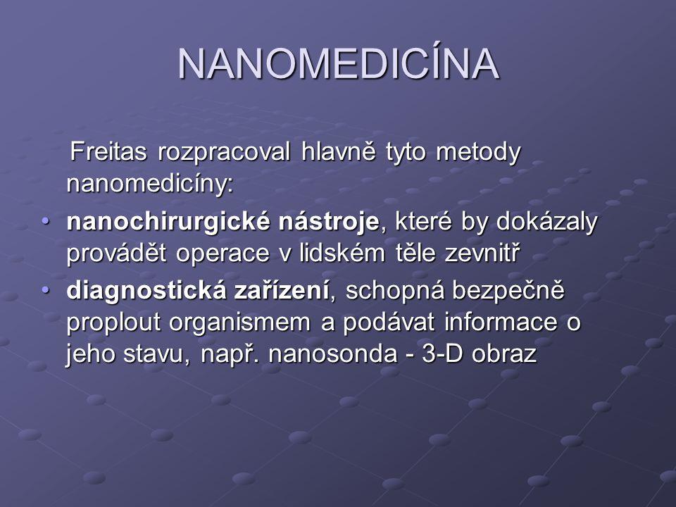 NANOMEDICÍNA Freitas rozpracoval hlavně tyto metody nanomedicíny: Freitas rozpracoval hlavně tyto metody nanomedicíny: nanochirurgické nástroje, které