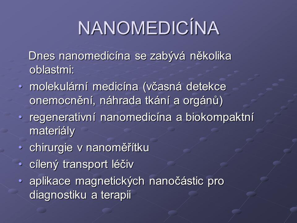 NANOMEDICÍNA Dnes nanomedicína se zabývá několika oblastmi: Dnes nanomedicína se zabývá několika oblastmi: molekulární medicína (včasná detekce onemoc