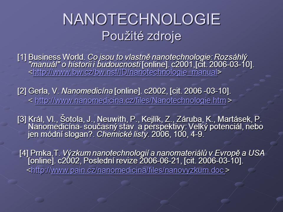 NANOTECHNOLOGIE Použité zdroje [1] Business World. Co jsou to vlastně nanotechnologie: Rozsáhlý