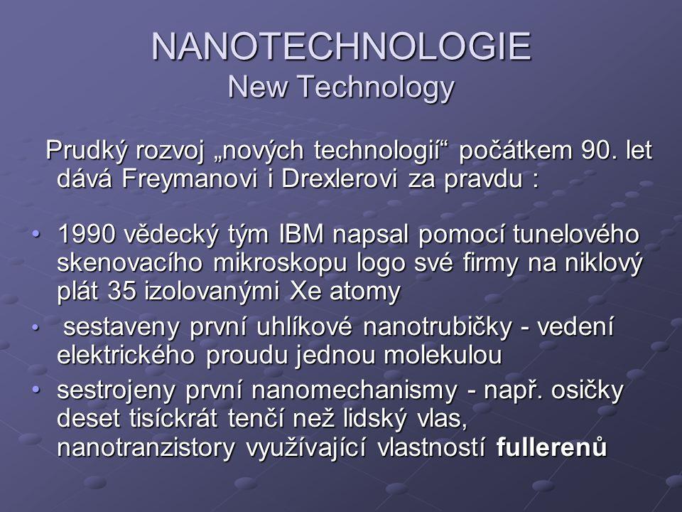 """NANOTECHNOLOGIE New Technology Prudký rozvoj """"nových technologií"""" počátkem 90. let dává Freymanovi i Drexlerovi za pravdu : Prudký rozvoj """"nových tech"""