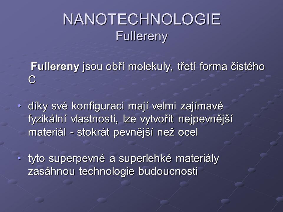 NANOTECHNOLOGIE Fullereny Fullereny jsou obří molekuly, třetí forma čistého C Fullereny jsou obří molekuly, třetí forma čistého C díky své konfiguraci