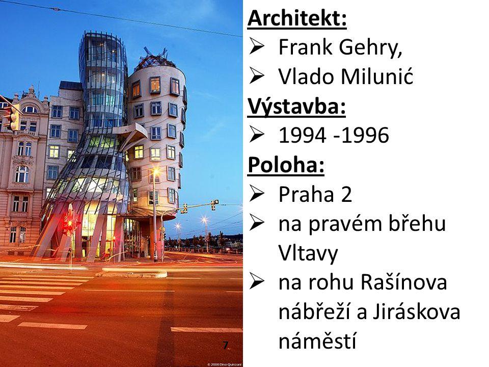 7 Architekt:  Frank Gehry,  Vlado Milunić Výstavba:  1994 -1996 Poloha:  Praha 2  na pravém břehu Vltavy  na rohu Rašínova nábřeží a Jiráskova náměstí