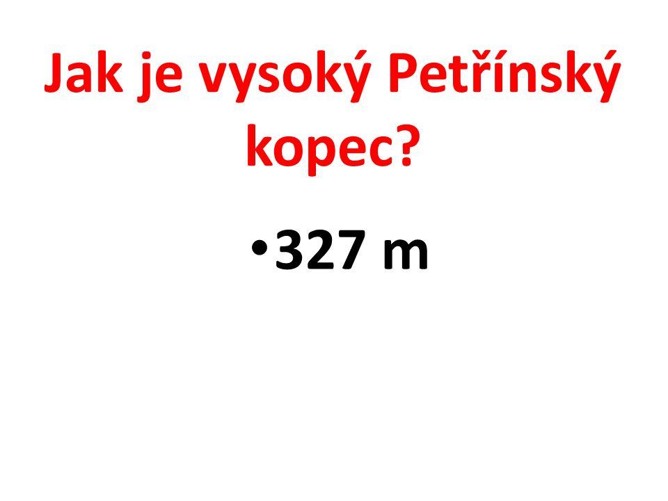 Jak je vysoký Petřínský kopec? 327 m