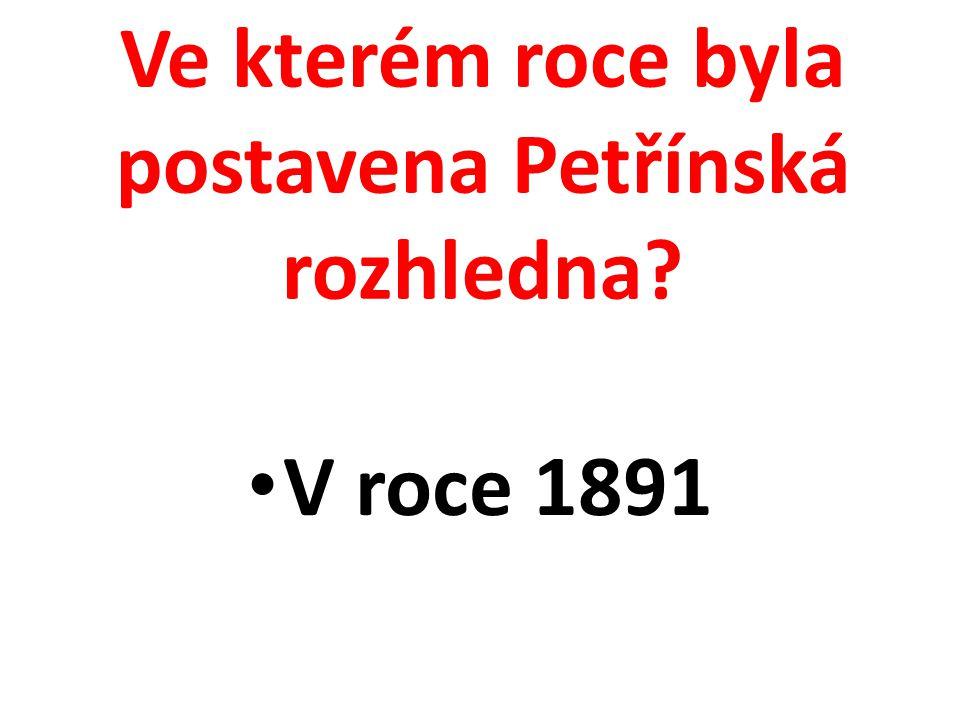 Ve kterém roce byla postavena Petřínská rozhledna? V roce 1891