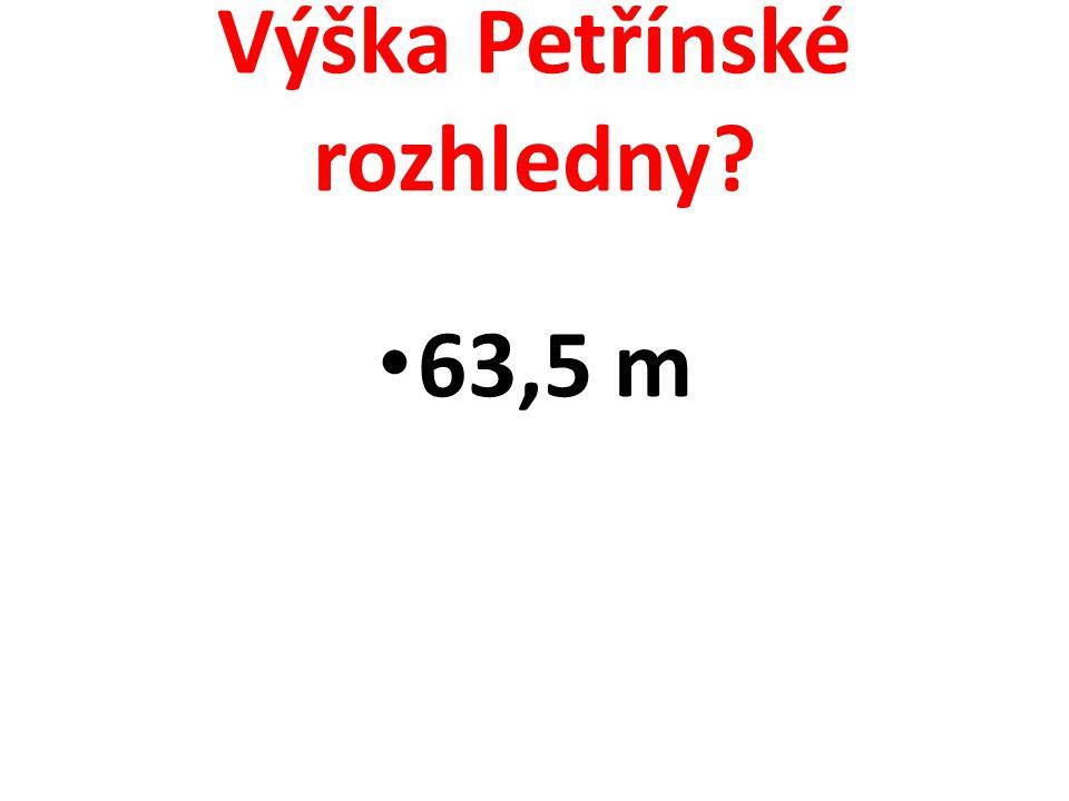 Výška Petřínské rozhledny? 63,5 m