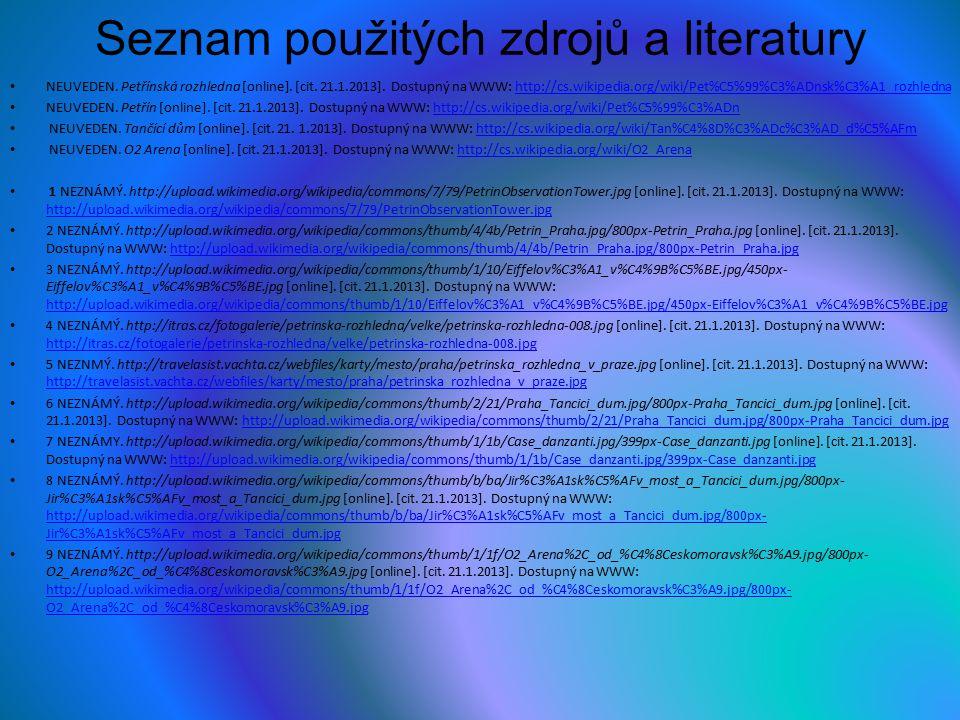 Seznam použitých zdrojů a literatury NEUVEDEN. Petřínská rozhledna [online]. [cit. 21.1.2013]. Dostupný na WWW: http://cs.wikipedia.org/wiki/Pet%C5%99