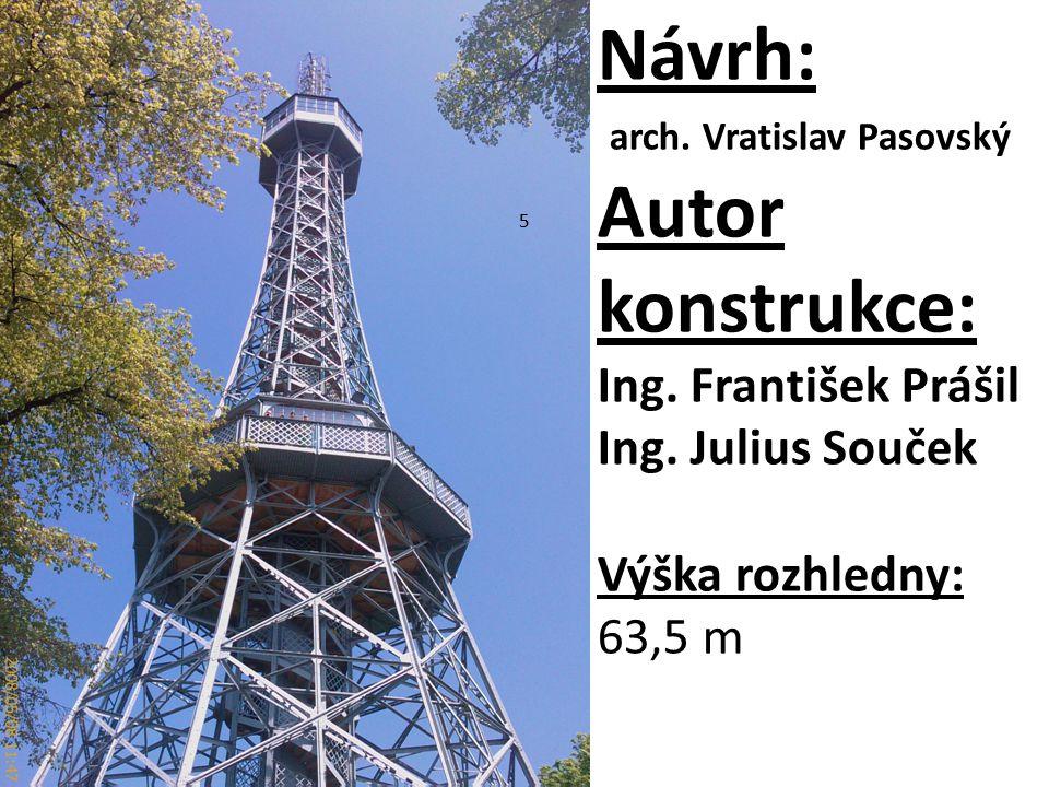 5 Návrh: arch. Vratislav Pasovský Autor konstrukce: Ing. František Prášil Ing. Julius Souček Výška rozhledny: 63,5 m