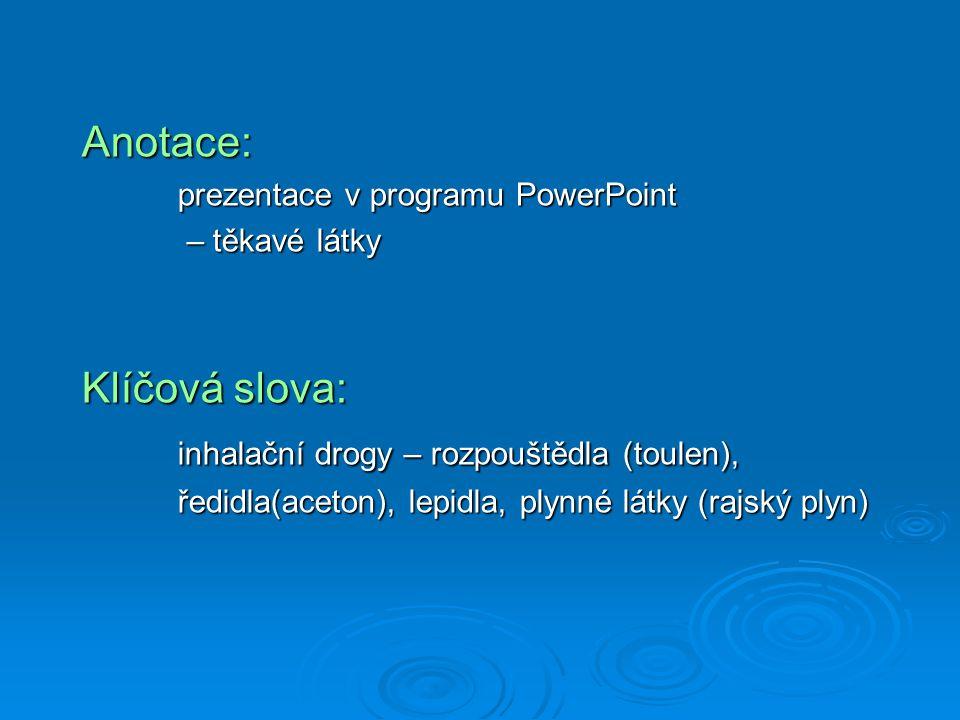 Anotace: prezentace v programu PowerPoint – těkavé látky – těkavé látky Klíčová slova: inhalační drogy – rozpouštědla (toulen), ředidla(aceton), lepid