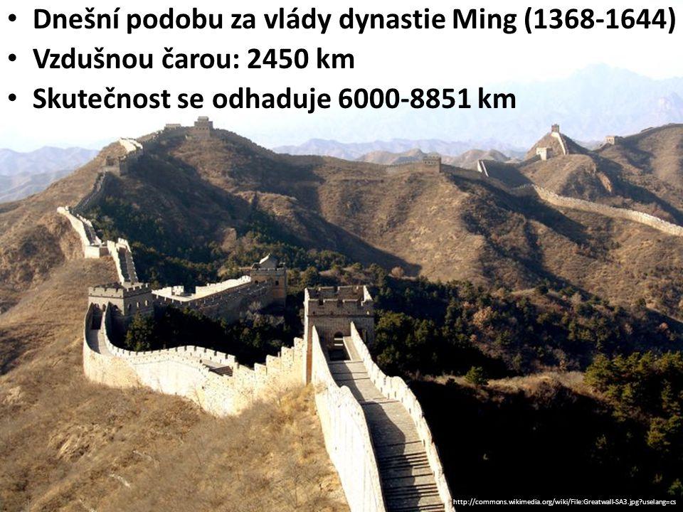 Dnešní podobu za vlády dynastie Ming (1368-1644) Vzdušnou čarou: 2450 km Skutečnost se odhaduje 6000-8851 km http://commons.wikimedia.org/wiki/File:Greatwall-SA3.jpg?uselang=cs