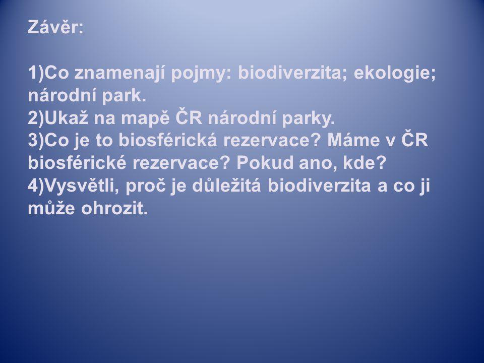 Závěr: 1)Co znamenají pojmy: biodiverzita; ekologie; národní park.