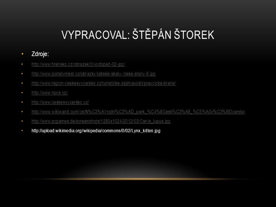 VYPRACOVAL: ŠTĚPÁN ŠTOREK Zdroje: http://www.hrensko.cz/obrazek/3/vodopad-02-jpg/ http://www.portalymest.cz/obrazky/labske-skaly--tiske-steny-6.jpg ht