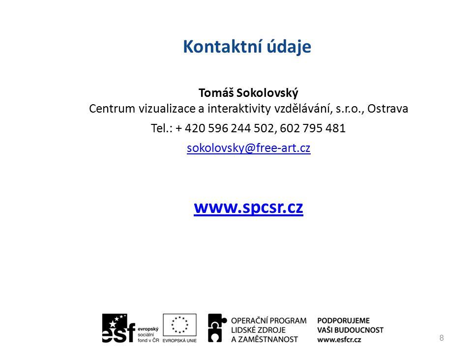 Kontaktní údaje 8 Tomáš Sokolovský Centrum vizualizace a interaktivity vzdělávání, s.r.o., Ostrava Tel.: + 420 596 244 502, 602 795 481 sokolovsky@free-art.cz www.spcsr.cz