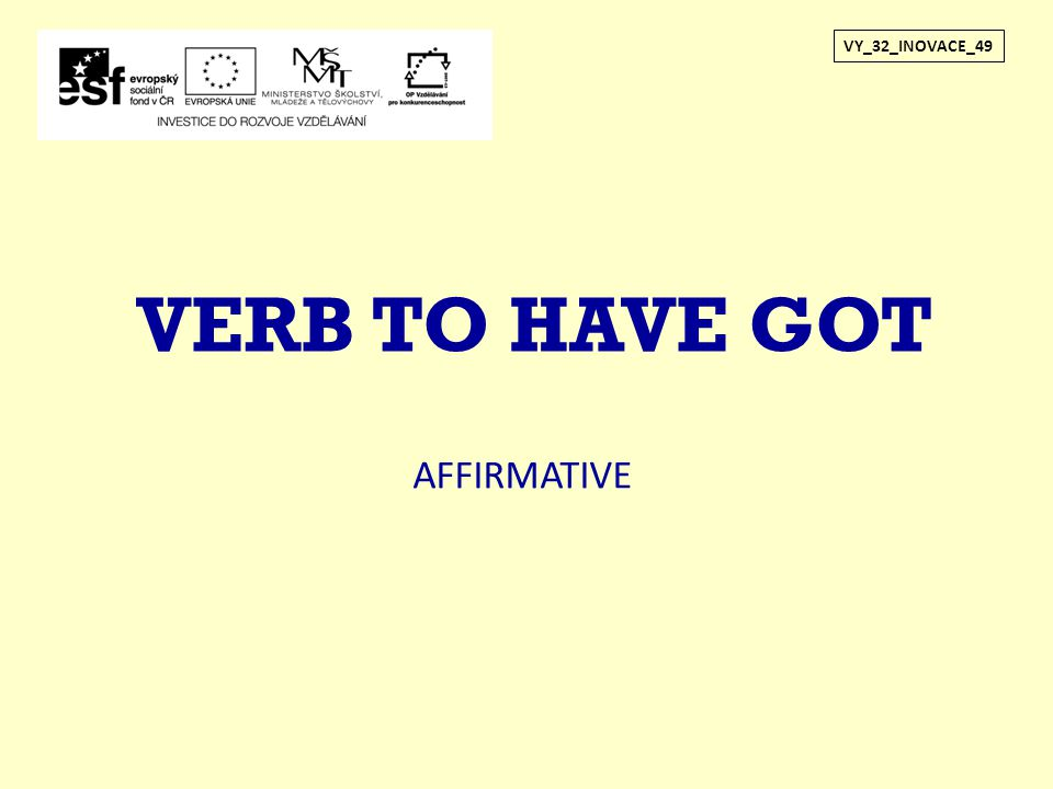 VERB TO HAVE GOT VY_32_INOVACE_49 AFFIRMATIVE