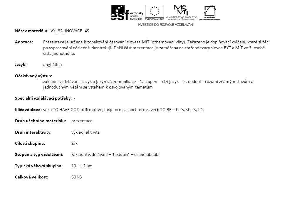 Název materiálu: VY_32_INOVACE_49 Anotace:Prezentace je určena k zopakování časování slovesa MÍT (oznamovací věty). Zařazeno je doplňovací cvičení, kt