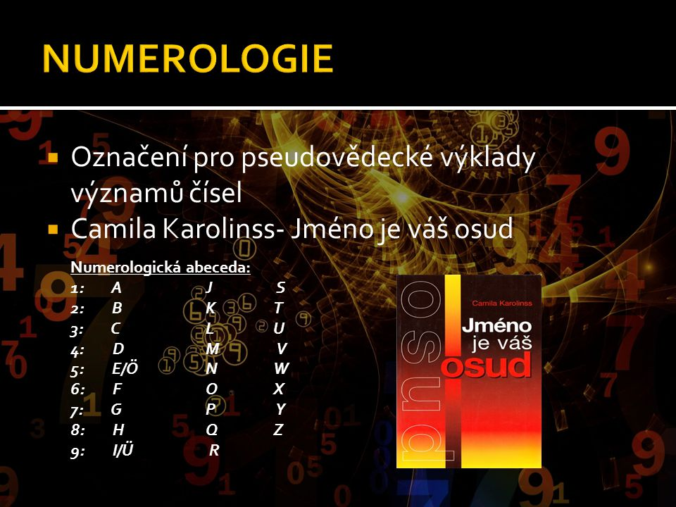  Označení pro pseudovědecké výklady významů čísel  Camila Karolinss- Jméno je váš osud Numerologická abeceda: 1: A J S 2: B K T 3: C L U 4: D M V 5:
