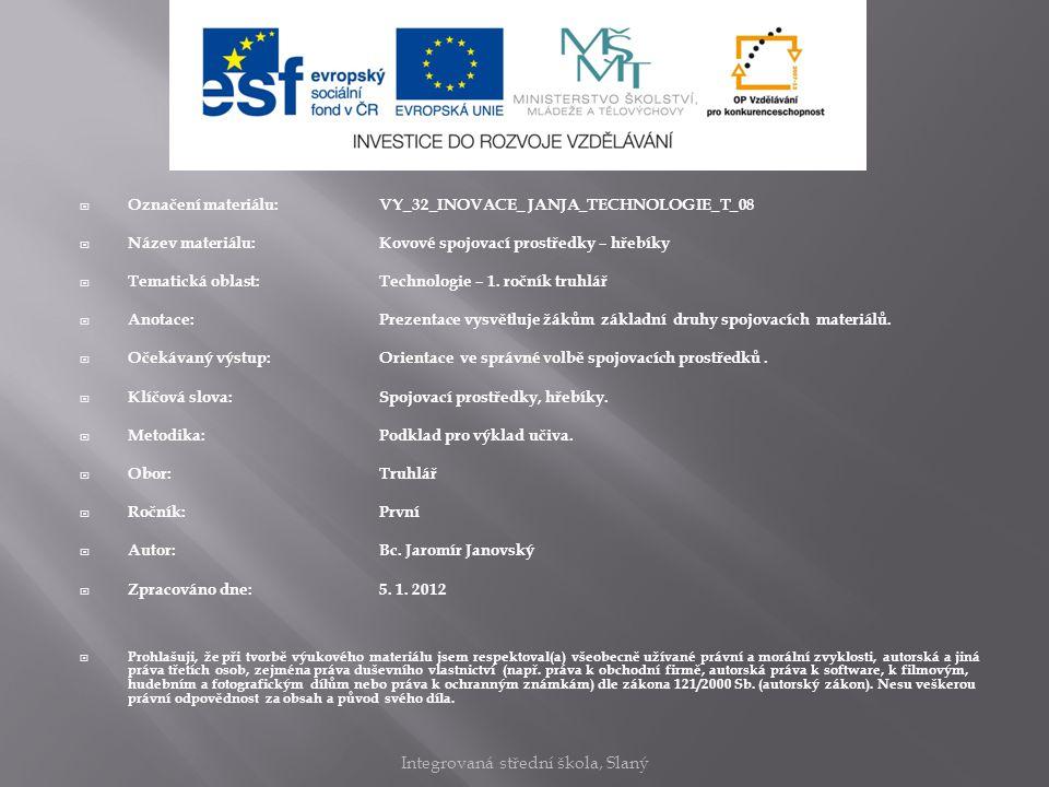  Označení materiálu: VY_32_INOVACE_ JANJA_TECHNOLOGIE_T_08  Název materiálu:Kovové spojovací prostředky – hřebíky  Tematická oblast:Technologie – 1