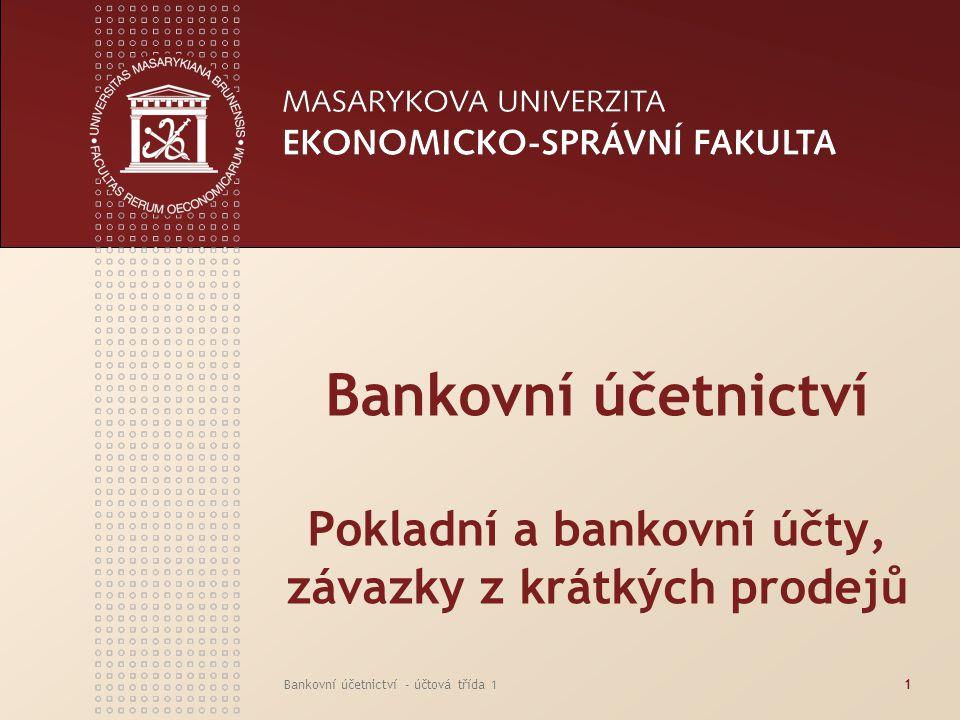 Bankovní účetnictví - účtová třída 11 Bankovní účetnictví Pokladní a bankovní účty, závazky z krátkých prodejů