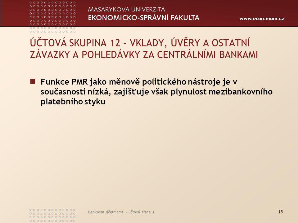 www.econ.muni.cz Bankovní účetnictví - účtová třída 115 ÚČTOVÁ SKUPINA 12 – VKLADY, ÚVĚRY A OSTATNÍ ZÁVAZKY A POHLEDÁVKY ZA CENTRÁLNÍMI BANKAMI Funkce