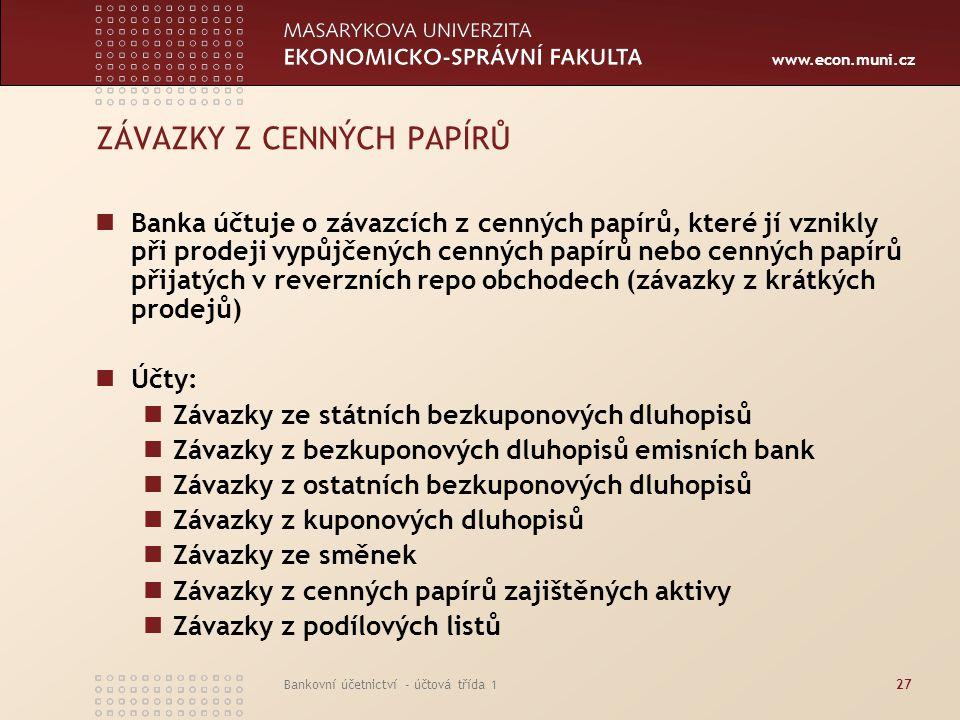 www.econ.muni.cz Bankovní účetnictví - účtová třída 127 ZÁVAZKY Z CENNÝCH PAPÍRŮ Banka účtuje o závazcích z cenných papírů, které jí vznikly při prode