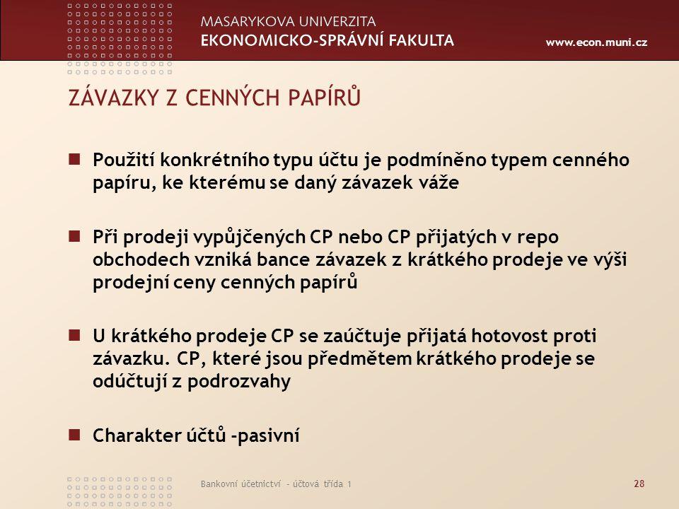 www.econ.muni.cz Bankovní účetnictví - účtová třída 128 ZÁVAZKY Z CENNÝCH PAPÍRŮ Použití konkrétního typu účtu je podmíněno typem cenného papíru, ke k