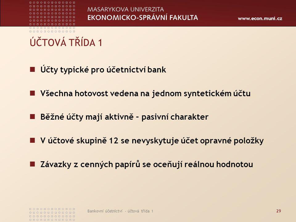 www.econ.muni.cz Bankovní účetnictví - účtová třída 129 ÚČTOVÁ TŘÍDA 1 Účty typické pro účetnictví bank Všechna hotovost vedena na jednom syntetickém