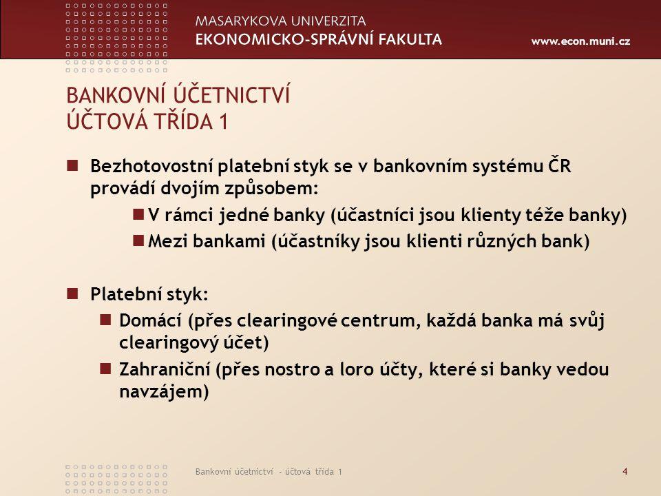 www.econ.muni.cz Bankovní účetnictví - účtová třída 14 BANKOVNÍ ÚČETNICTVÍ ÚČTOVÁ TŘÍDA 1 Bezhotovostní platební styk se v bankovním systému ČR provád