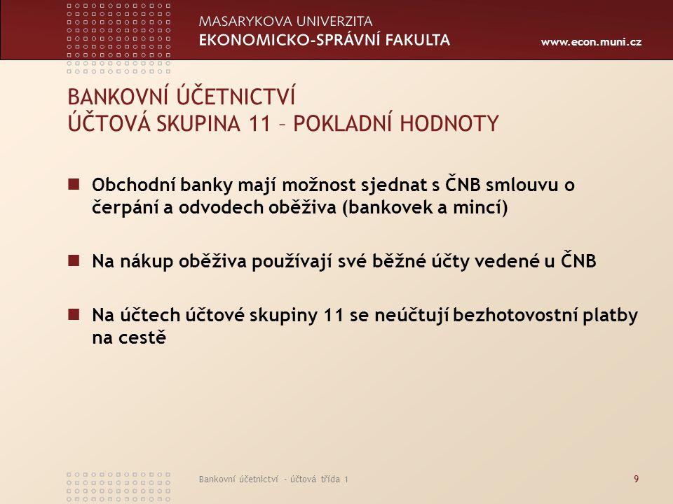 www.econ.muni.cz Bankovní účetnictví - účtová třída 19 BANKOVNÍ ÚČETNICTVÍ ÚČTOVÁ SKUPINA 11 – POKLADNÍ HODNOTY Obchodní banky mají možnost sjednat s
