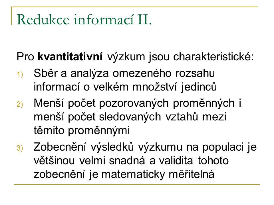 Redukce informací II. Pro kvantitativní výzkum jsou charakteristické: 1) Sběr a analýza omezeného rozsahu informací o velkém množství jedinců 2) Menší