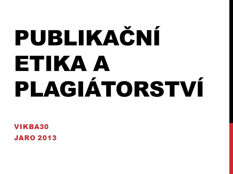 PUBLIKAČNÍ ETIKA A PLAGIÁTORSTVÍ VIKBA30 JARO 2013