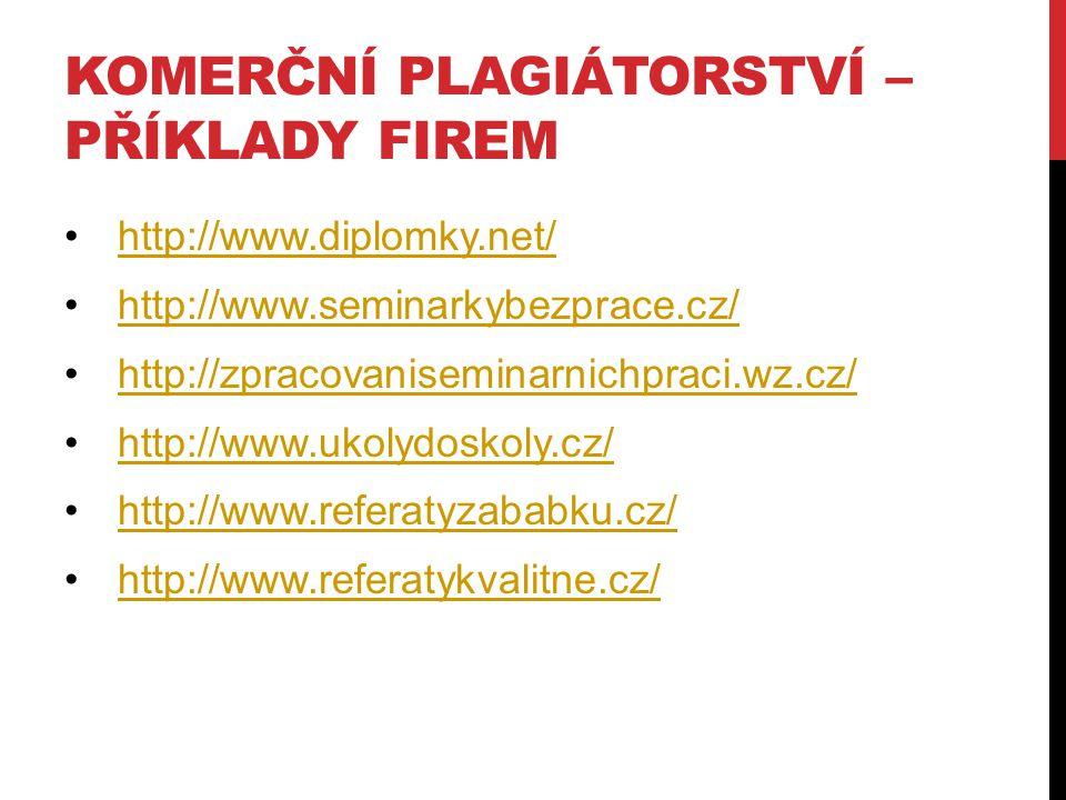 KOMERČNÍ PLAGIÁTORSTVÍ – PŘÍKLADY FIREM http://www.diplomky.net/ http://www.seminarkybezprace.cz/ http://zpracovaniseminarnichpraci.wz.cz/ http://www.