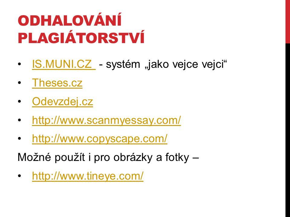 """ODHALOVÁNÍ PLAGIÁTORSTVÍ IS.MUNI.CZ - systém """"jako vejce vejci""""IS.MUNI.CZ Theses.cz Odevzdej.cz http://www.scanmyessay.com/ http://www.copyscape.com/"""