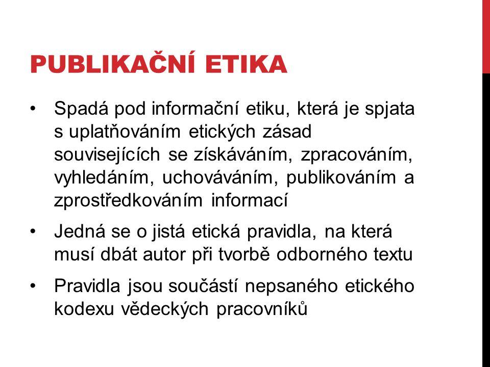 PUBLIKAČNÍ ETIKA Spadá pod informační etiku, která je spjata s uplatňováním etických zásad souvisejících se získáváním, zpracováním, vyhledáním, uchov