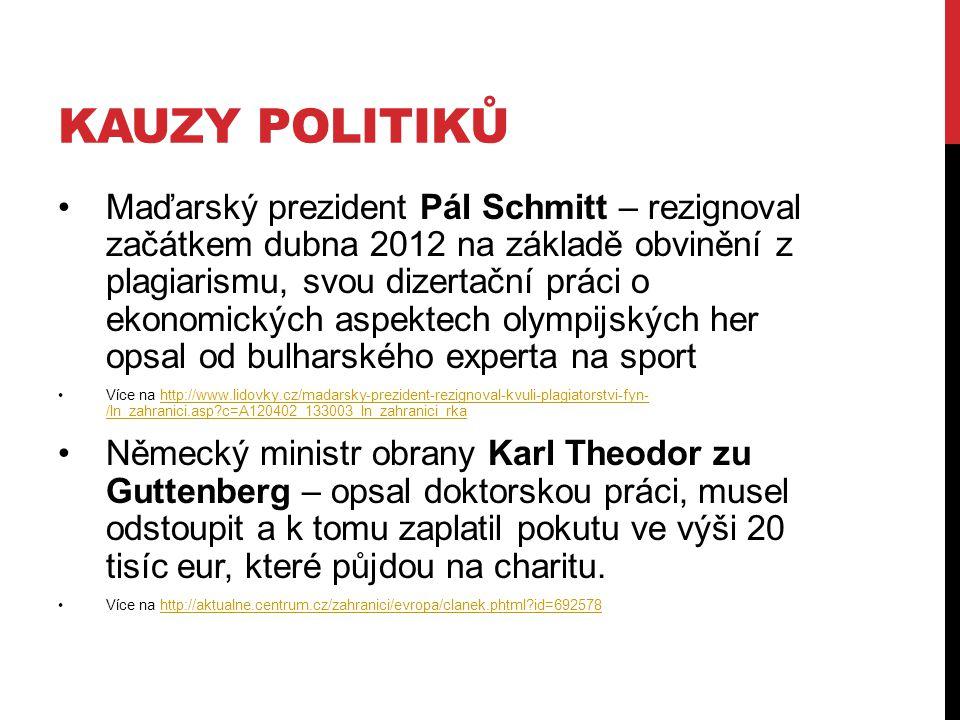 KAUZY POLITIKŮ Maďarský prezident Pál Schmitt – rezignoval začátkem dubna 2012 na základě obvinění z plagiarismu, svou dizertační práci o ekonomických