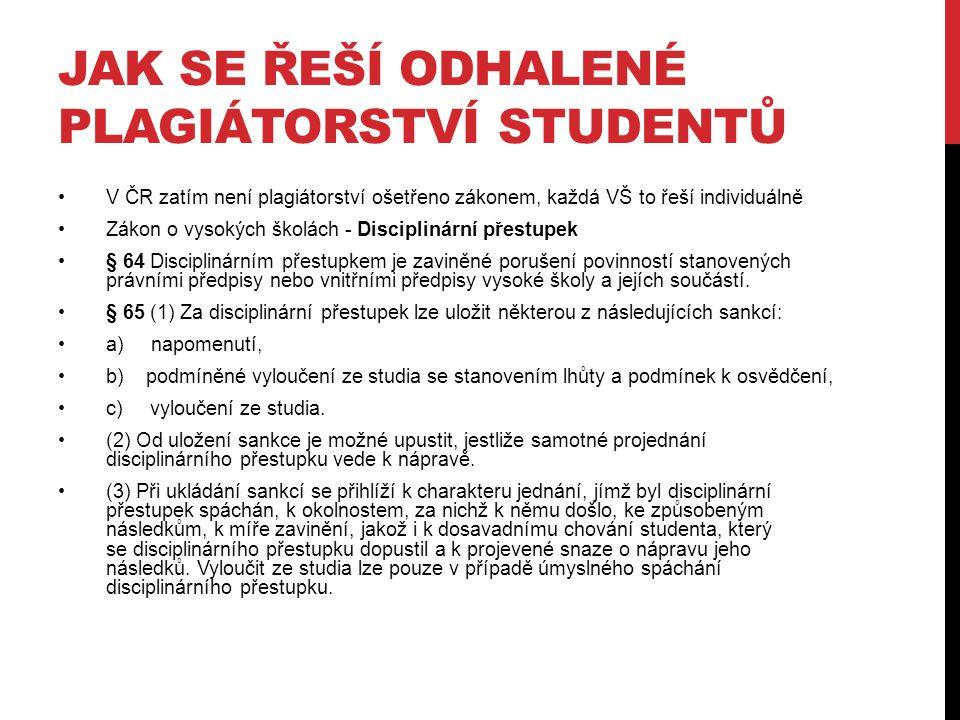 JAK SE ŘEŠÍ ODHALENÉ PLAGIÁTORSTVÍ STUDENTŮ V ČR zatím není plagiátorství ošetřeno zákonem, každá VŠ to řeší individuálně Zákon o vysokých školách - D