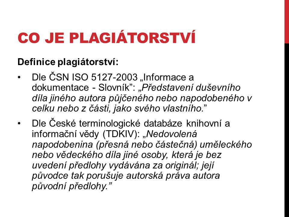 """CO JE PLAGIÁTORSTVÍ Definice plagiátorství: Dle ČSN ISO 5127-2003 """"Informace a dokumentace - Slovník"""": """"Představení duševního díla jiného autora půjče"""